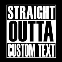 Straight Outta Custom Text